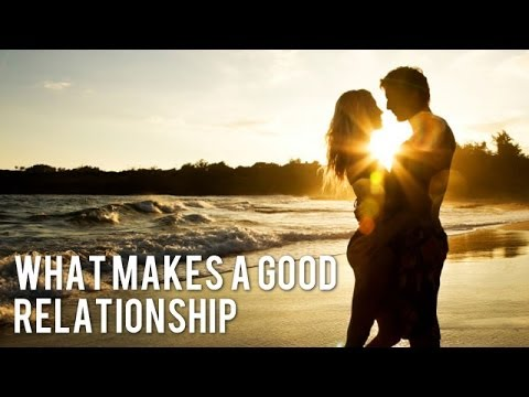 What makes a good relationship.